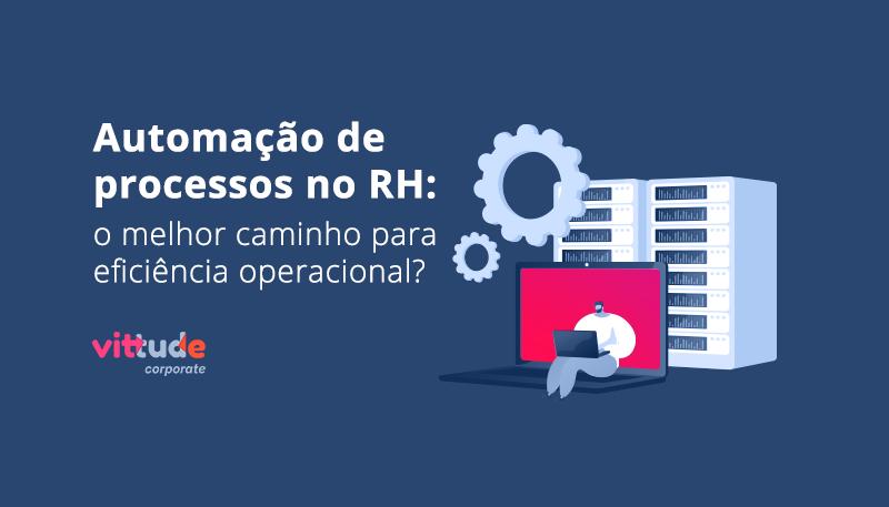 Automação de processos no RH: o melhor caminho para eficiência operacional?