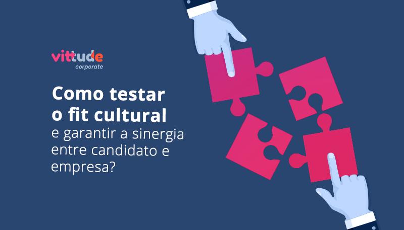 Como testar o fit cultural e garantir a sinergia entre candidato e empresa?